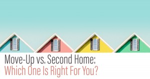 Move Up Vs Second Home - Which One is Right For You?